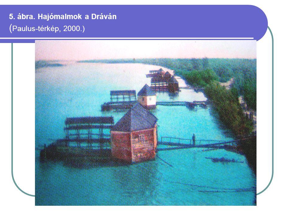5. ábra. Hajómalmok a Dráván ( Paulus-térkép, 2000.)
