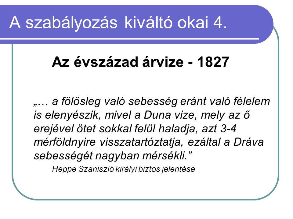 """A szabályozás kiváltó okai 4. Az évszázad árvize - 1827 """"… a fölösleg való sebesség eránt való félelem is elenyészik, mivel a Duna vize, mely az ő ere"""