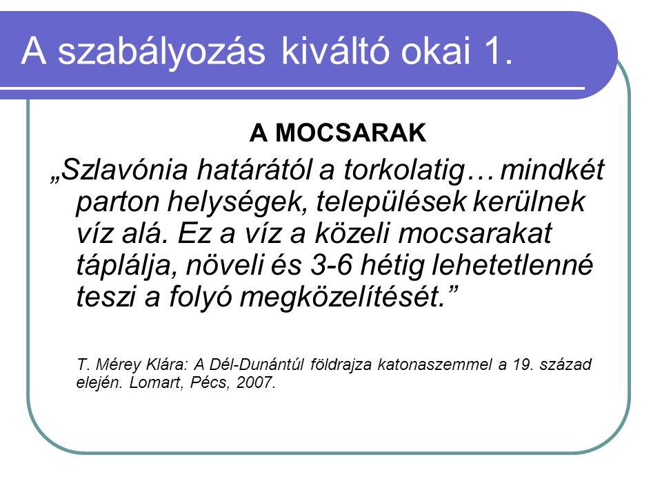 """A szabályozás kiváltó okai 1. A MOCSARAK """"Szlavónia határától a torkolatig… mindkét parton helységek, települések kerülnek víz alá. Ez a víz a közeli"""