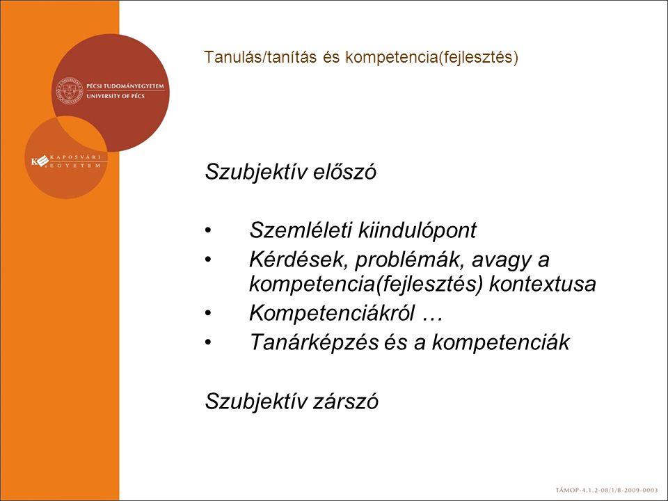 Tanulás/tanítás és kompetencia(fejlesztés) Szubjektív előszó Szemléleti kiindulópont Kérdések, problémák, avagy a kompetencia(fejlesztés) kontextusa K