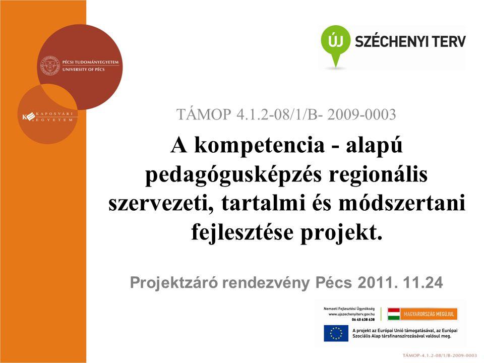 TÁMOP 4.1.2-08/1/B- 2009-0003 A kompetencia - alapú pedagógusképzés regionális szervezeti, tartalmi és módszertani fejlesztése projekt. Projektzáró re