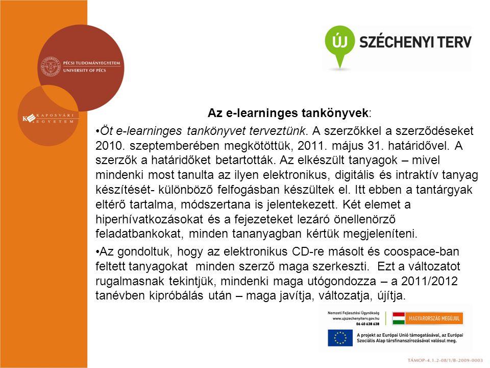 Az e-learninges tankönyvek: Öt e-learninges tankönyvet terveztünk. A szerzőkkel a szerződéseket 2010. szeptemberében megkötöttük, 2011. május 31. hatá