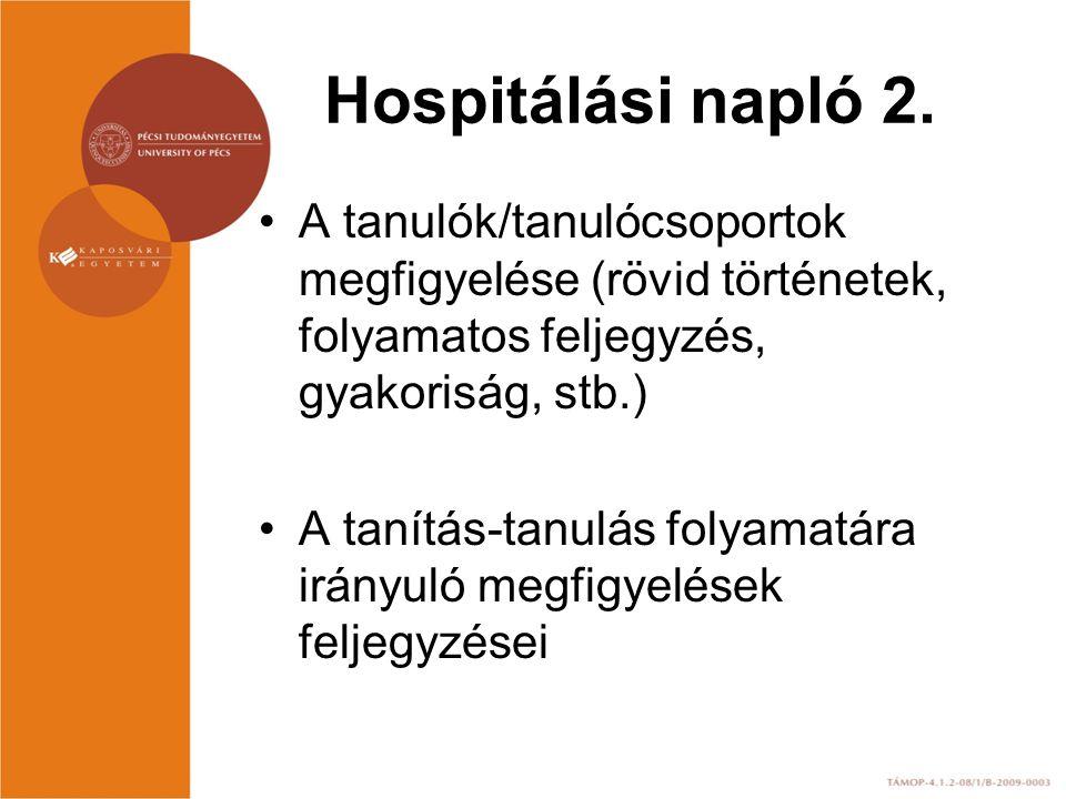 Hospitálási napló 2. A tanulók/tanulócsoportok megfigyelése (rövid történetek, folyamatos feljegyzés, gyakoriság, stb.) A tanítás-tanulás folyamatára