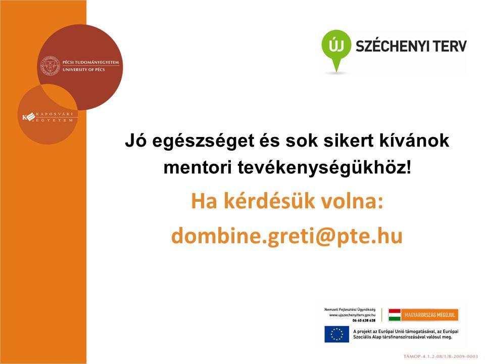 Jó egészséget és sok sikert kívánok mentori tevékenységükhöz! Ha kérdésük volna: dombine.greti@pte.hu