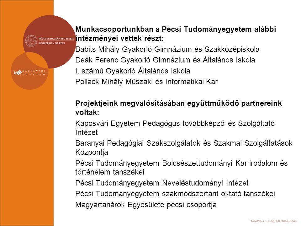 Munkacsoportunkban a Pécsi Tudományegyetem alábbi intézményei vettek részt: Babits Mihály Gyakorló Gimnázium és Szakközépiskola Deák Ferenc Gyakorló G