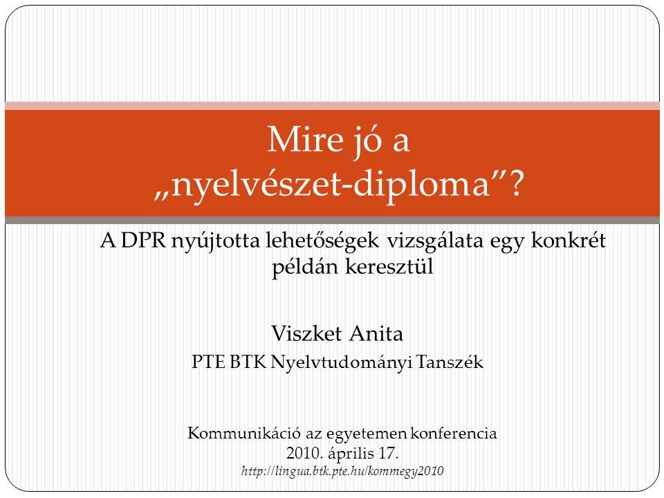 """A DPR nyújtotta lehetőségek vizsgálata egy konkrét példán keresztül Mire jó a """"nyelvészet-diploma""""? Kommunikáció az egyetemen konferencia 2010. áprili"""