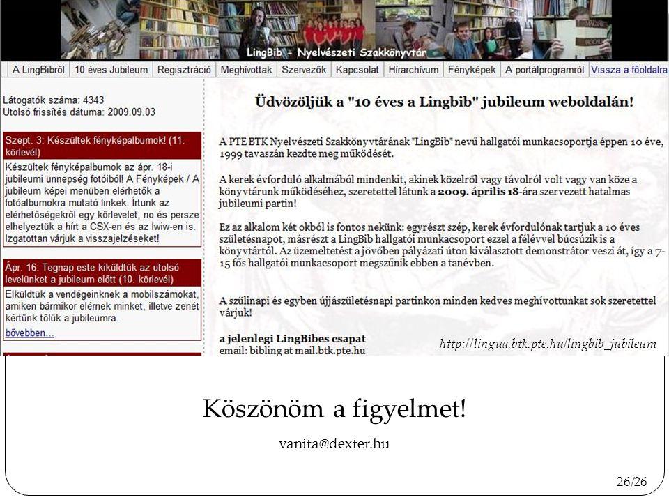 Köszönöm a figyelmet! vanita@dexter.hu http://www.diplomantul.hu 26/26 http://lingua.btk.pte.hu/lingbib_jubileum