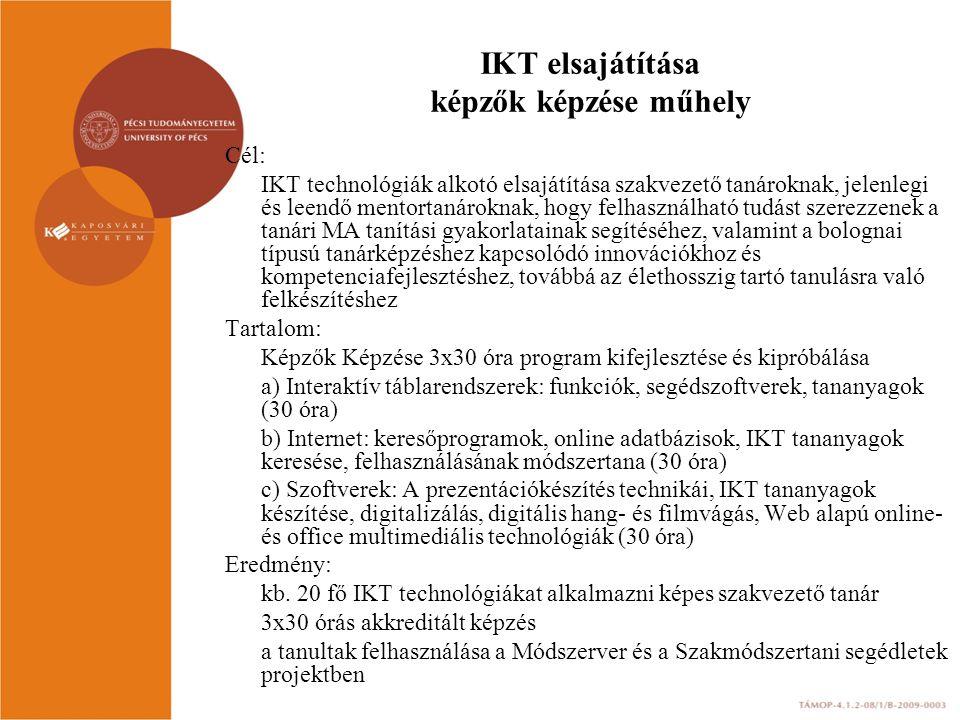 IKT elsajátítása képzők képzése műhely Cél: IKT technológiák alkotó elsajátítása szakvezető tanároknak, jelenlegi és leendő mentortanároknak, hogy fel