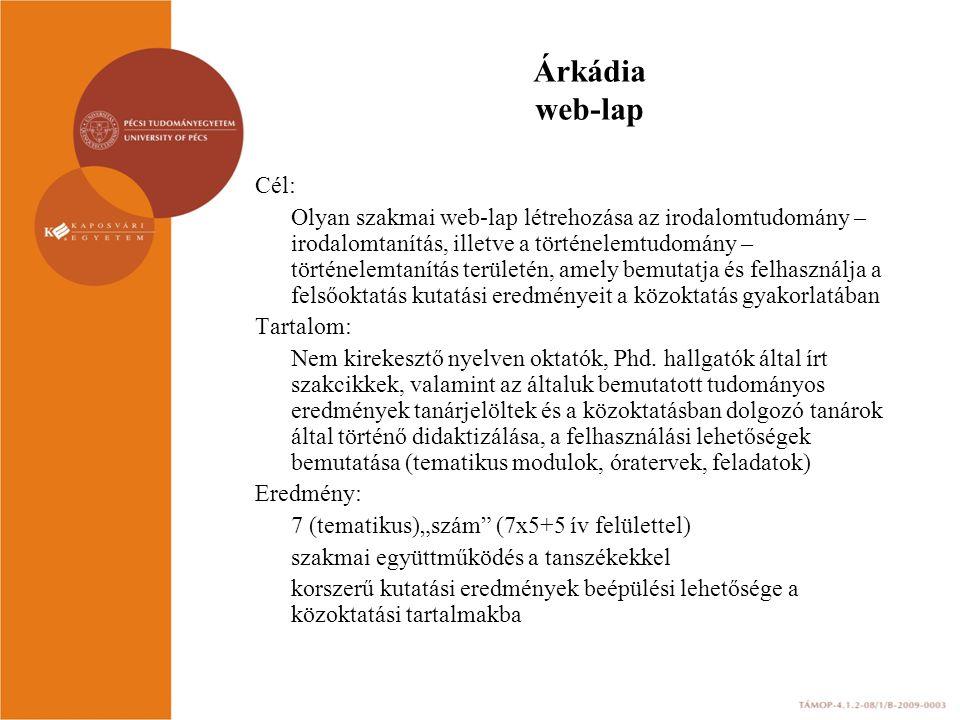 Árkádia web-lap Cél: Olyan szakmai web-lap létrehozása az irodalomtudomány – irodalomtanítás, illetve a történelemtudomány – történelemtanítás terület