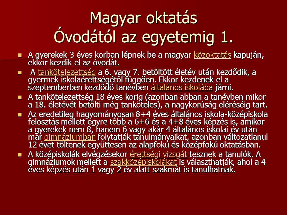 Magyar oktatás Óvodától az egyetemig 1. A gyerekek 3 éves korban lépnek be a magyar közoktatás kapuján, ekkor kezdik el az óvodát. A gyerekek 3 éves k