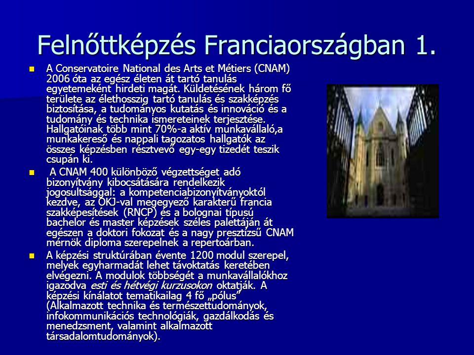 Felnőttképzés Franciaországban 1. A Conservatoire National des Arts et Métiers (CNAM) 2006 óta az egész életen át tartó tanulás egyetemeként hirdeti m