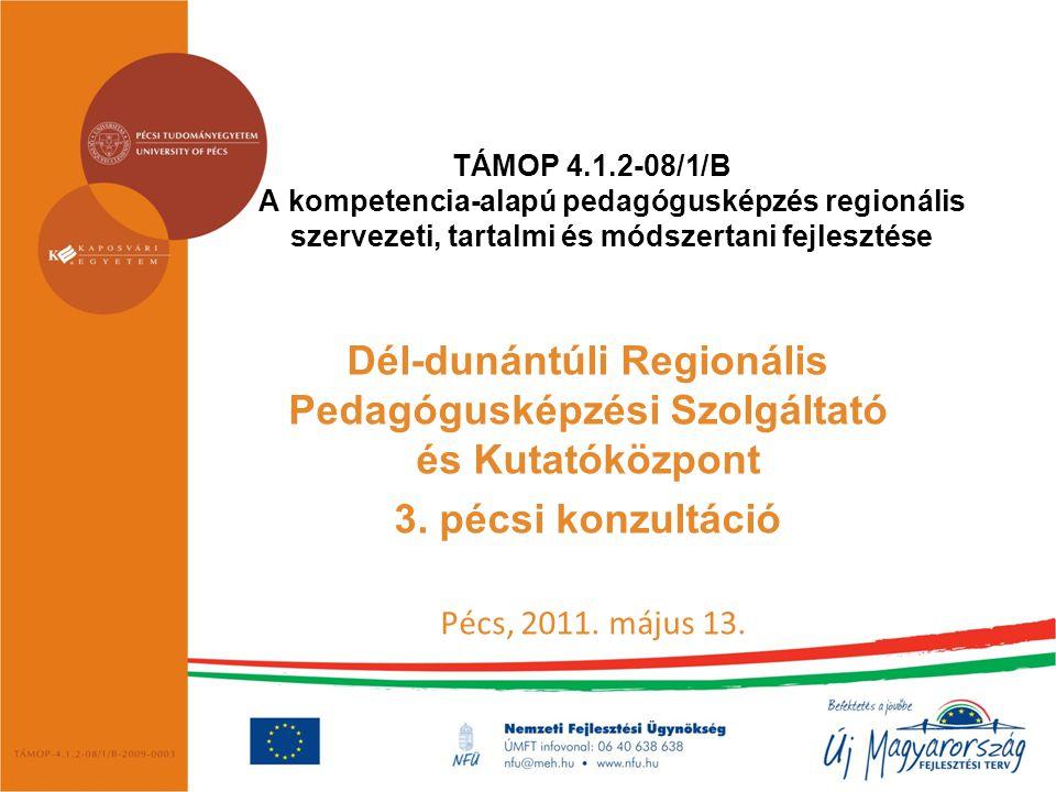 TÁMOP 4.1.2-08/1/B A kompetencia-alapú pedagógusképzés regionális szervezeti, tartalmi és módszertani fejlesztése Dél-dunántúli Regionális Pedagógusképzési Szolgáltató és Kutatóközpont 3.