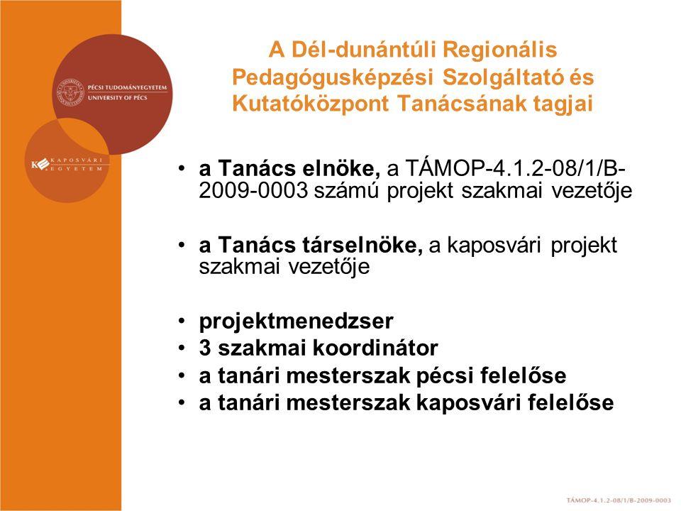A Dél-dunántúli Regionális Pedagógusképzési Szolgáltató és Kutatóközpont Tanácsának tagjai a Tanács elnöke, a TÁMOP-4.1.2-08/1/B- 2009-0003 számú projekt szakmai vezetője a Tanács társelnöke, a kaposvári projekt szakmai vezetője projektmenedzser 3 szakmai koordinátor a tanári mesterszak pécsi felelőse a tanári mesterszak kaposvári felelőse