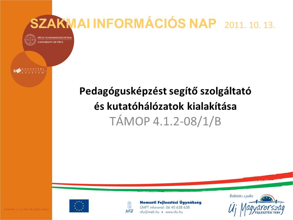 SZAKMAI INFORMÁCIÓS NAP 2011. 10. 13. Pedagógusképzést segítő szolgáltató és kutatóhálózatok kialakítása TÁMOP 4.1.2-08/1/B