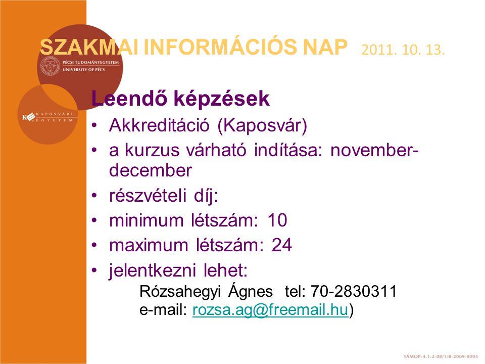 SZAKMAI INFORMÁCIÓS NAP 2011. 10. 13. Leendő képzések Akkreditáció (Kaposvár) a kurzus várható indítása: november- december részvételi díj: minimum lé