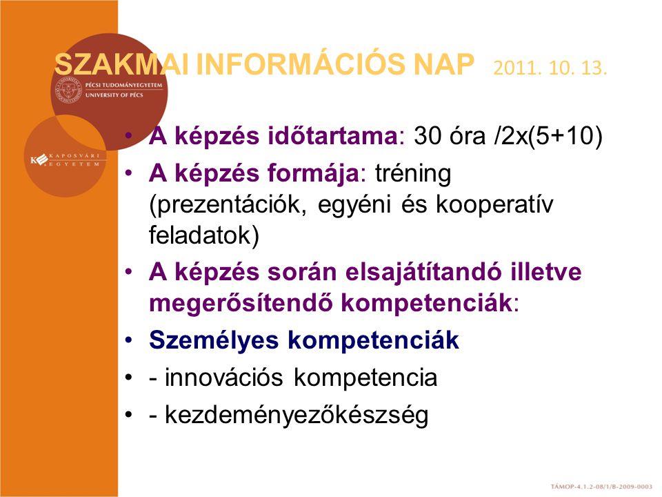 SZAKMAI INFORMÁCIÓS NAP 2011. 10. 13. A képzés időtartama: 30 óra /2x(5+10) A képzés formája: tréning (prezentációk, egyéni és kooperatív feladatok) A