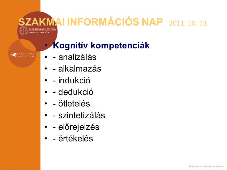 SZAKMAI INFORMÁCIÓS NAP 2011. 10. 13. Kognitív kompetenciák - analizálás - alkalmazás - indukció - dedukció - ötletelés - szintetizálás - előrejelzés