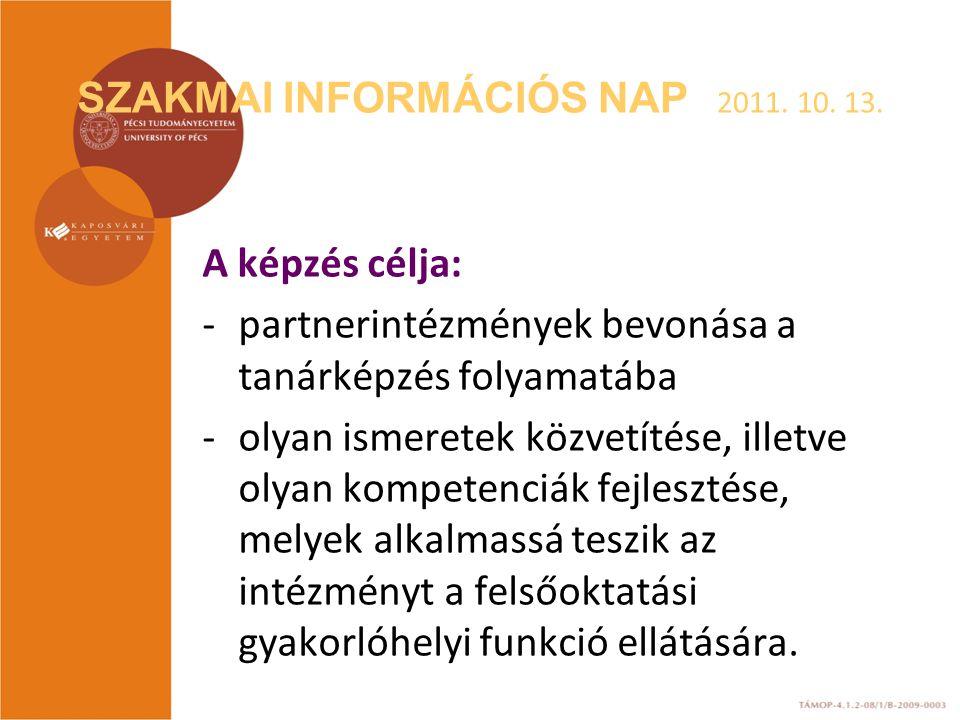 SZAKMAI INFORMÁCIÓS NAP 2011. 10. 13. A képzés célja: -partnerintézmények bevonása a tanárképzés folyamatába -olyan ismeretek közvetítése, illetve oly