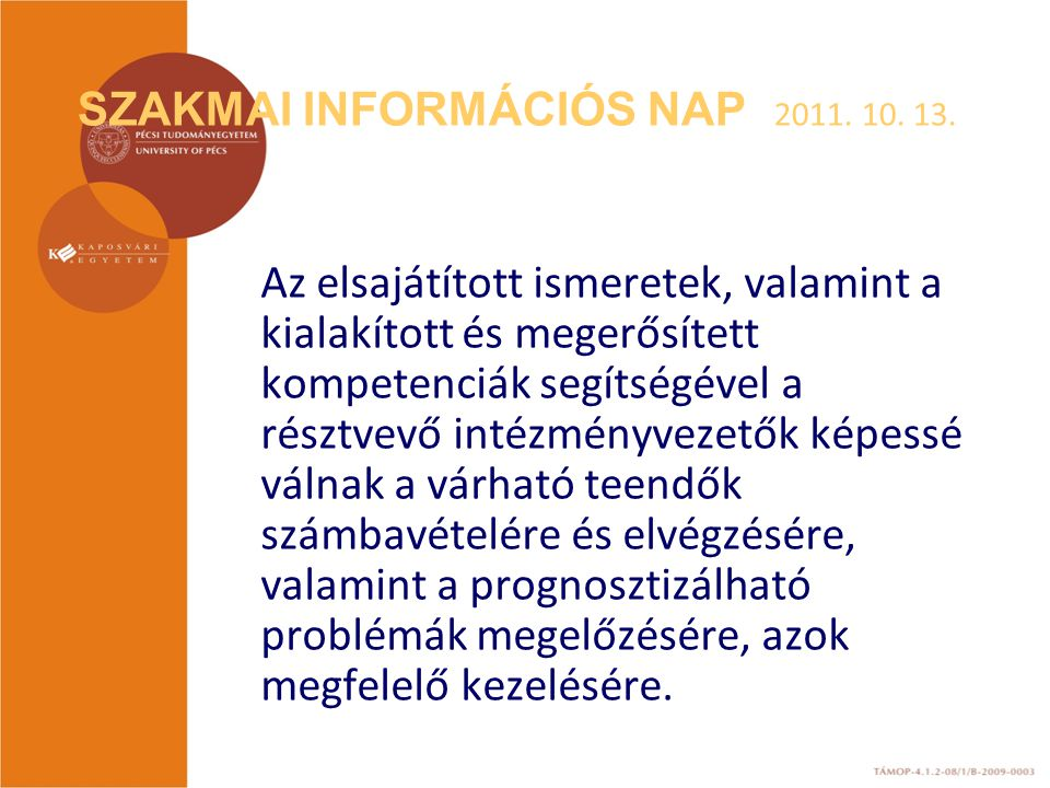 SZAKMAI INFORMÁCIÓS NAP 2011. 10. 13. Az elsajátított ismeretek, valamint a kialakított és megerősített kompetenciák segítségével a résztvevő intézmén