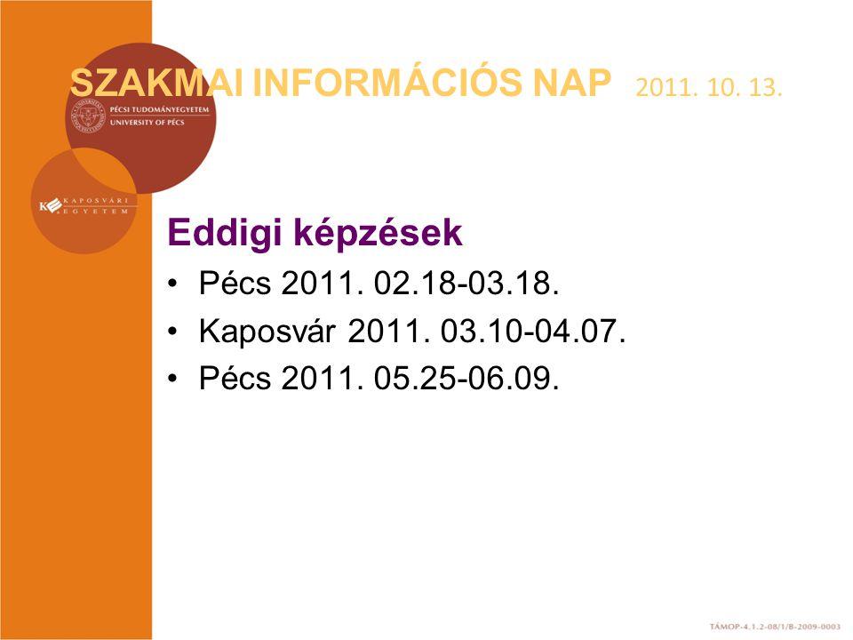 SZAKMAI INFORMÁCIÓS NAP 2011. 10. 13. Eddigi képzések Pécs 2011. 02.18-03.18. Kaposvár 2011. 03.10-04.07. Pécs 2011. 05.25-06.09.
