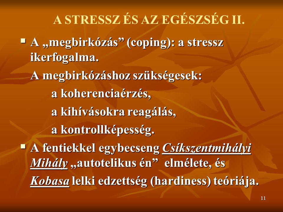 """11  A """"megbirkózás"""" (coping): a stressz ikerfogalma. A megbirkózáshoz szükségesek: a koherenciaérzés, a koherenciaérzés, a kihívásokra reagálás, a ki"""