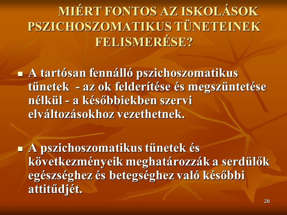 26 MIÉRT FONTOS AZ ISKOLÁSOK PSZICHOSZOMATIKUS TÜNETEINEK FELISMERÉSE? A tartósan fennálló pszichoszomatikus tünetek - az ok felderítése és megszüntet