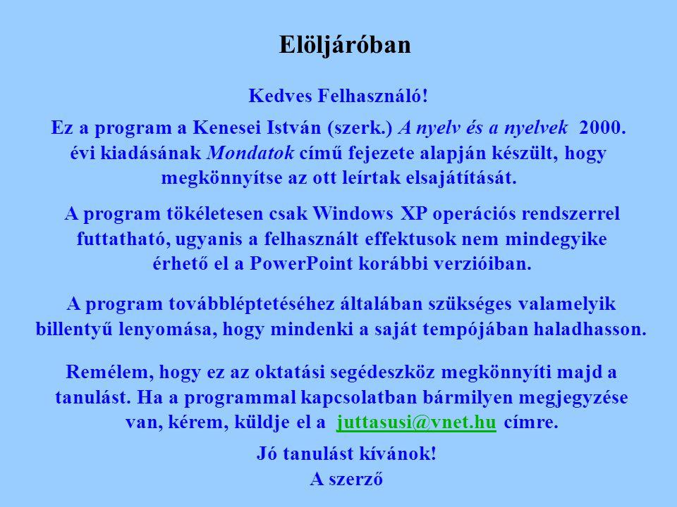 Mondatok Készítette: Farkas Judit Digitális tananyag Kenesei István (szerk.) A nyelv és a nyelvek megfelelő fejezete alapján