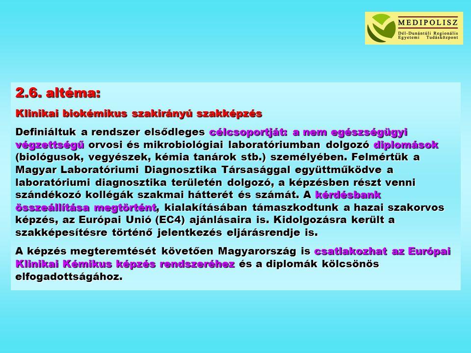 2.6. altéma: Klinikai biokémikus szakirányú szakképzés Definiáltuk a rendszer elsődleges célcsoportját: a nem egészségügyi végzettségű orvosi és mikro