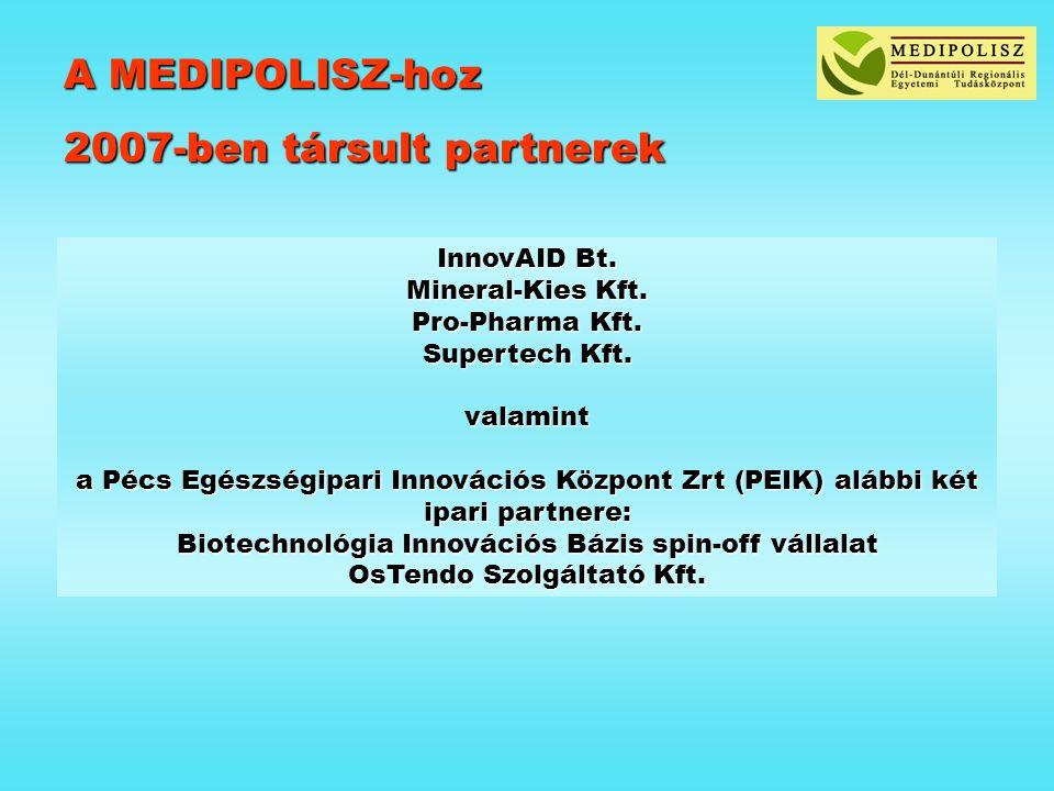 A MEDIPOLISZ-hoz 2007-ben társult partnerek InnovAID Bt. Mineral-Kies Kft. Pro-Pharma Kft. Supertech Kft. valamint a Pécs Egészségipari Innovációs Köz