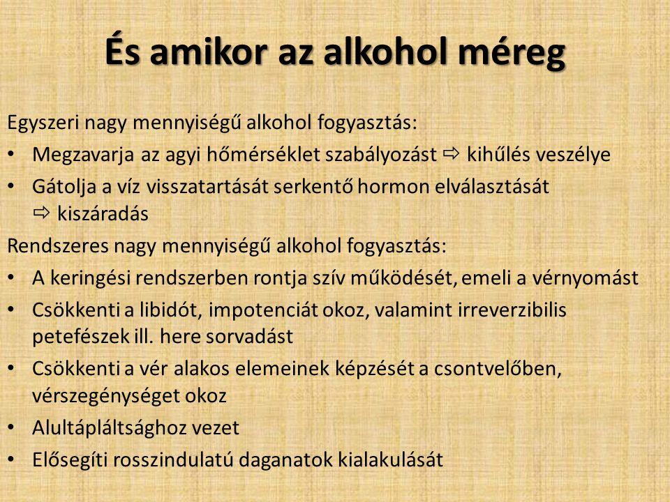 És amikor az alkohol méreg Egyszeri nagy mennyiségű alkohol fogyasztás: Megzavarja az agyi hőmérséklet szabályozást  kihűlés veszélye Gátolja a víz v
