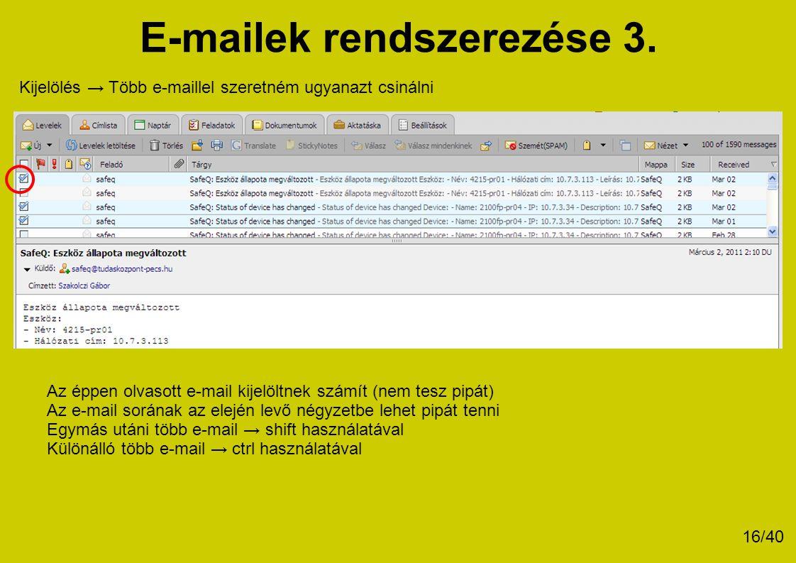 E-mailek rendszerezése 3. Kijelölés → Több e-maillel szeretném ugyanazt csinálni Az éppen olvasott e-mail kijelöltnek számít (nem tesz pipát) Az e-mai