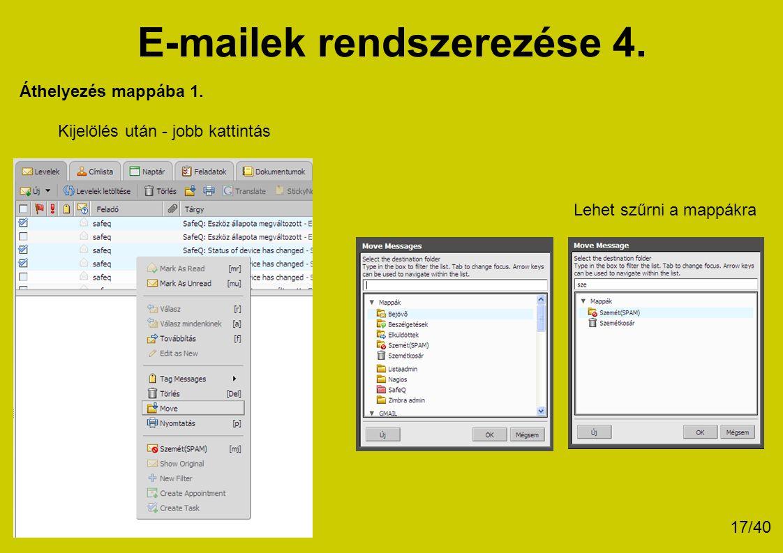 E-mailek rendszerezése 4. Kijelölés után - jobb kattintás Lehet szűrni a mappákra Áthelyezés mappába 1. 17/40