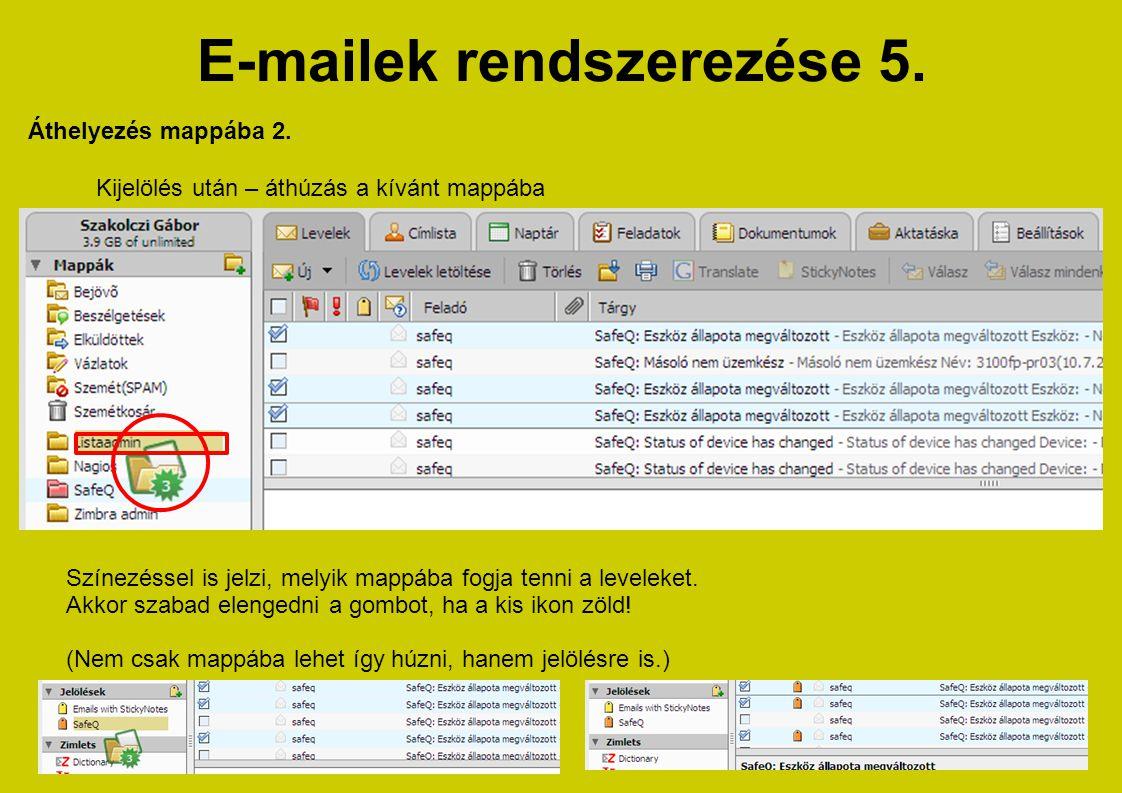 E-mailek rendszerezése 5. Kijelölés után – áthúzás a kívánt mappába Áthelyezés mappába 2. Színezéssel is jelzi, melyik mappába fogja tenni a leveleket