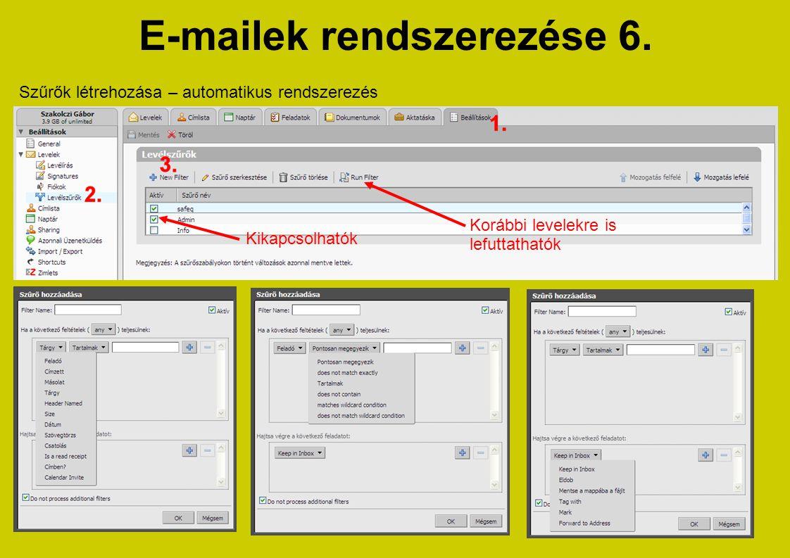 E-mailek rendszerezése 6. Szűrők létrehozása – automatikus rendszerezés Kikapcsolhatók Korábbi levelekre is lefuttathatók