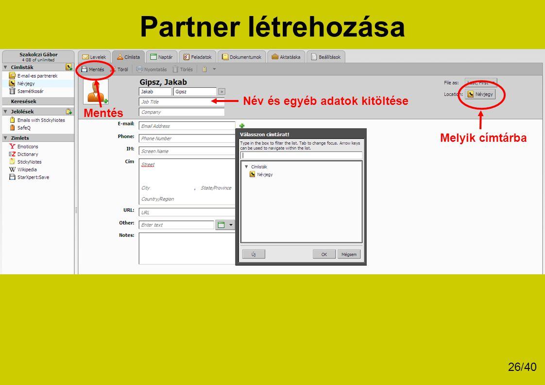 Partner létrehozása Melyik címtárba Mentés Név és egyéb adatok kitöltése 26/40