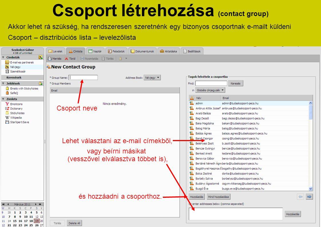Akkor lehet rá szükség, ha rendszeresen szeretnénk egy bizonyos csoportnak e-mailt küldeni Csoport – disztribúciós lista – levelezőlista Csoport létre