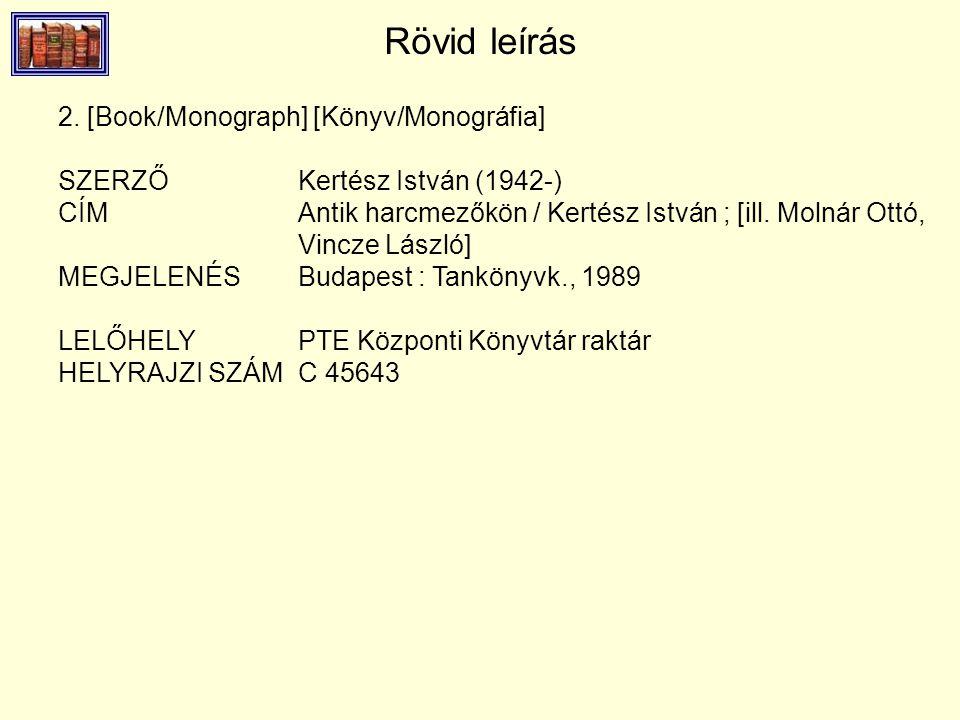 Rövid leírás 2. [Book/Monograph] [Könyv/Monográfia] SZERZŐ Kertész István (1942-) CÍM Antik harcmezőkön / Kertész István ; [ill. Molnár Ottó, Vincze L