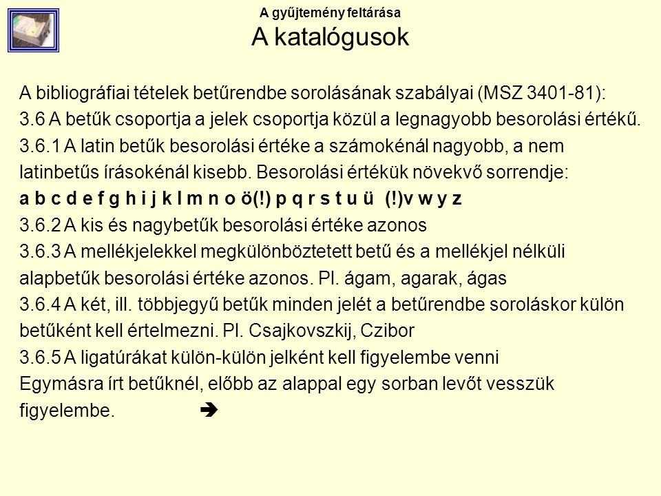 A gyűjtemény feltárása A katalógusok A bibliográfiai tételek betűrendbe sorolásának szabályai (MSZ 3401-81): 3.6 A betűk csoportja a jelek csoportja k