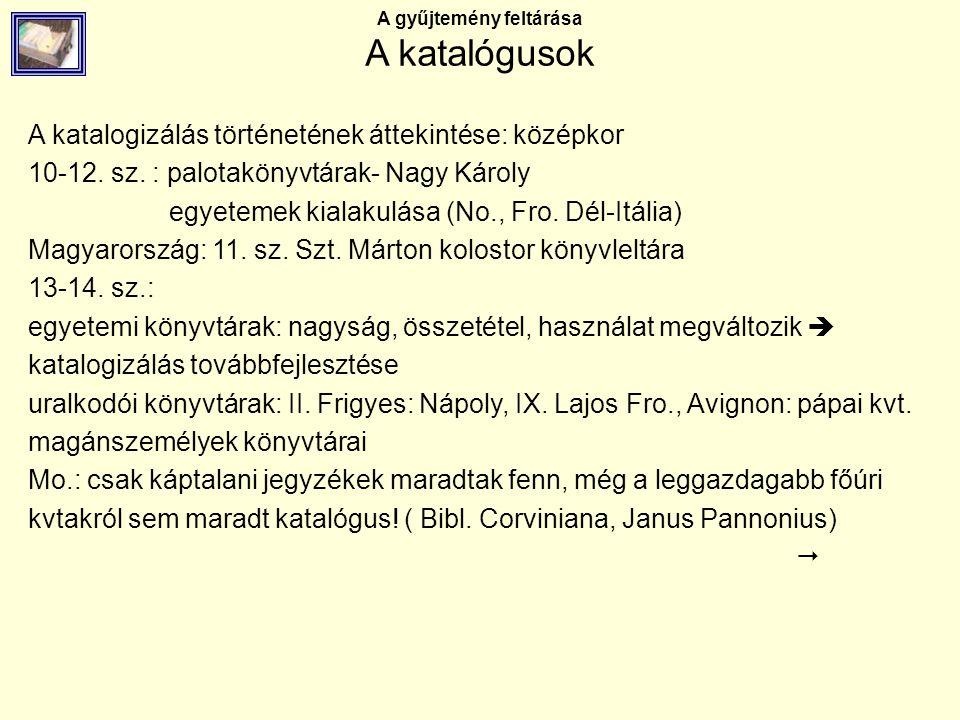 A gyűjtemény feltárása A katalógusok A katalogizálás történetének áttekintése: középkor 10-12. sz. : palotakönyvtárak- Nagy Károly egyetemek kialakulá