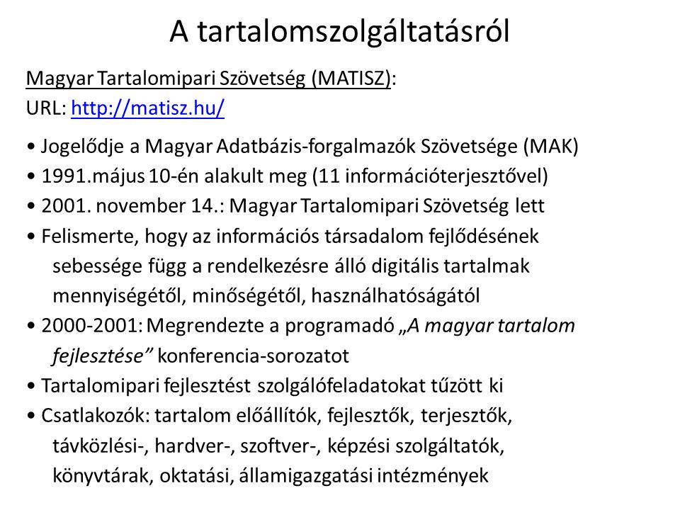 A tartalomszolgáltatásról Magyar Tartalomipari Szövetség (MATISZ): URL: http://matisz.hu/http://matisz.hu/ Jogelődje a Magyar Adatbázis-forgalmazók Szövetsége (MAK) 1991.május 10-én alakult meg (11 információterjesztővel) 2001.