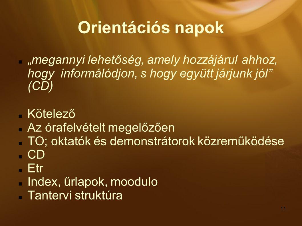 """11 Orientációs napok """"megannyi lehetőség, amely hozzájárul ahhoz, hogy informálódjon, s hogy együtt járjunk jól (CD) Kötelező Az órafelvételt megelőzően TO; oktatók és demonstrátorok közreműködése CD Etr Index, űrlapok, moodulo Tantervi struktúra"""