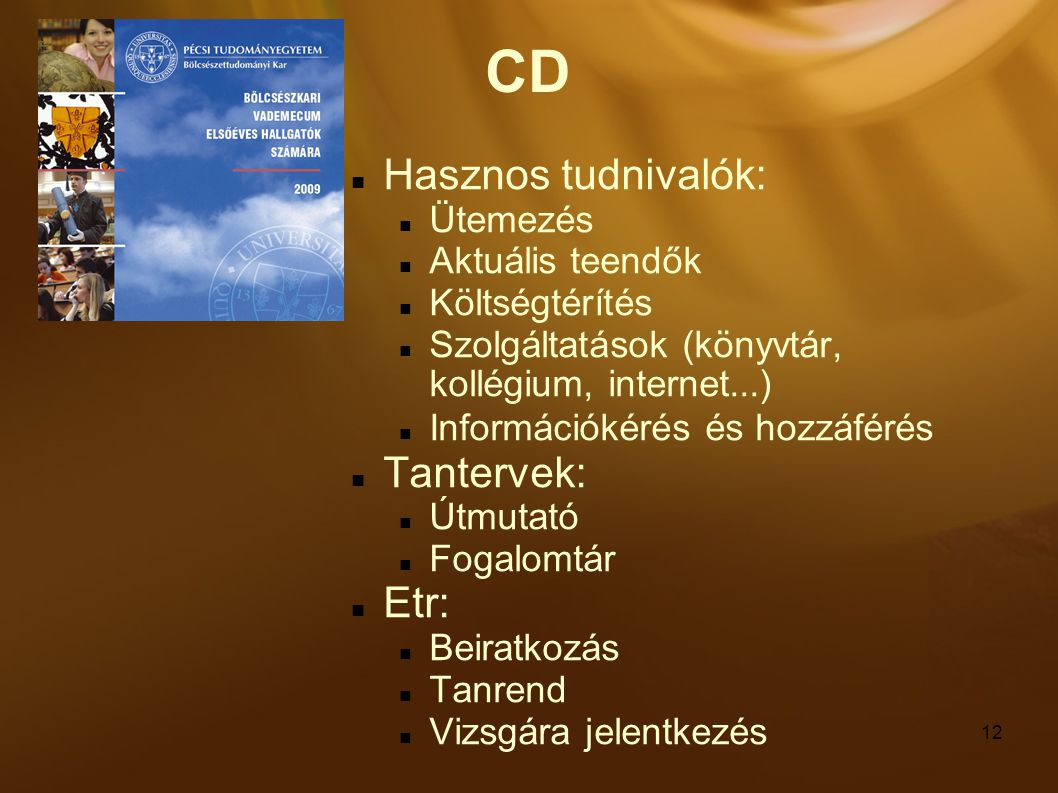 12 CD Hasznos tudnivalók: Ütemezés Aktuális teendők Költségtérítés Szolgáltatások (könyvtár, kollégium, internet...) Információkérés és hozzáférés Ta