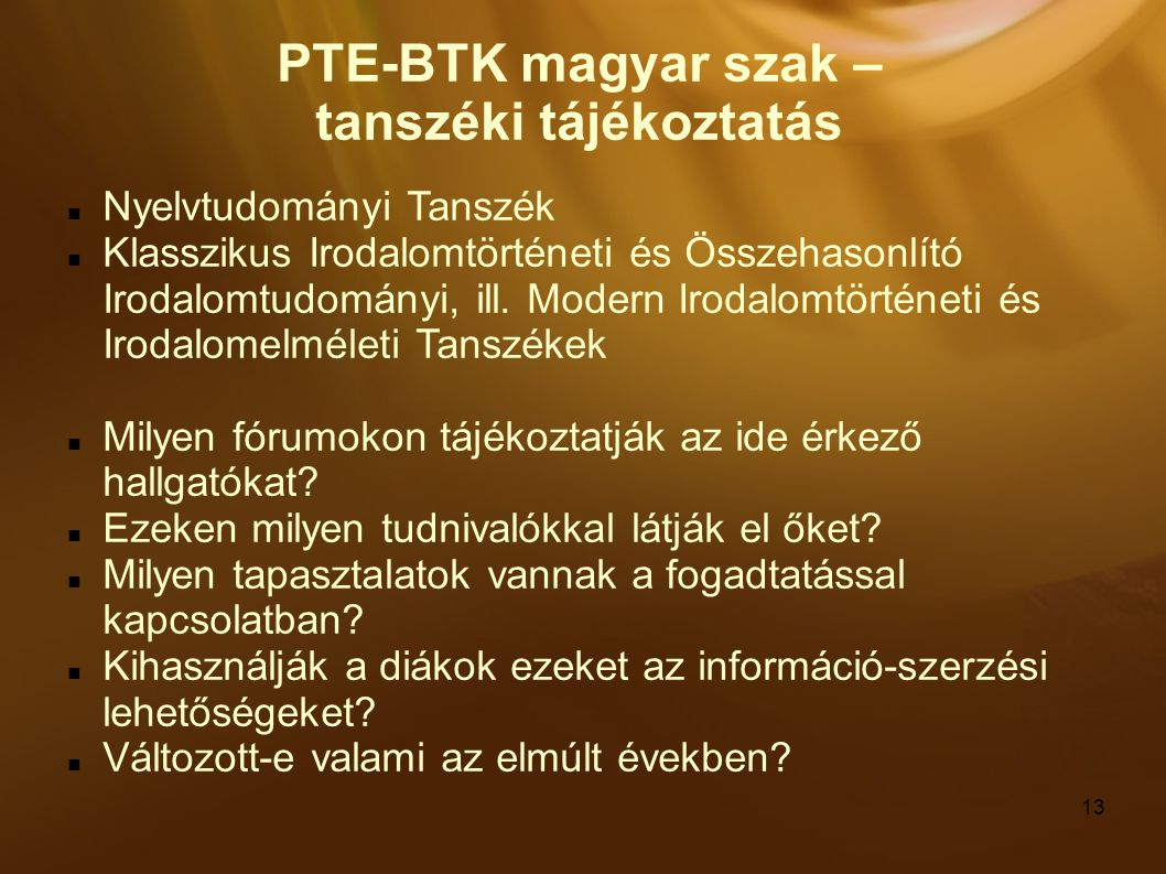 13 PTE-BTK magyar szak – tanszéki tájékoztatás Nyelvtudományi Tanszék Klasszikus Irodalomtörténeti és Összehasonlító Irodalomtudományi, ill.