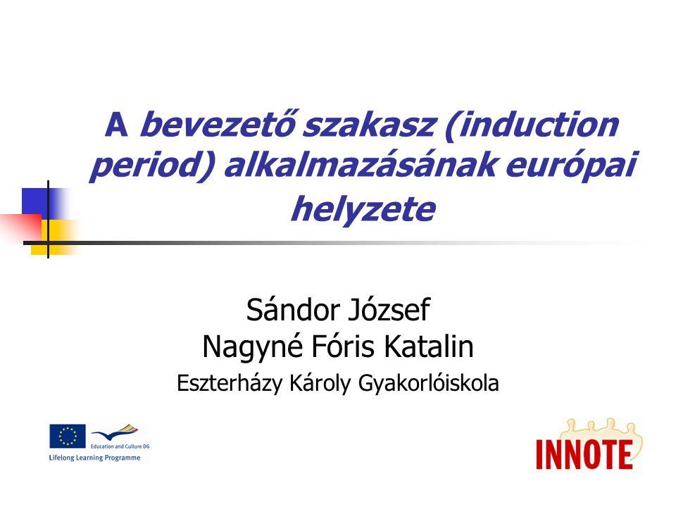 A bevezető szakasz (induction period) alkalmazásának európai helyzete Sándor József Nagyné Fóris Katalin Eszterházy Károly Gyakorlóiskola