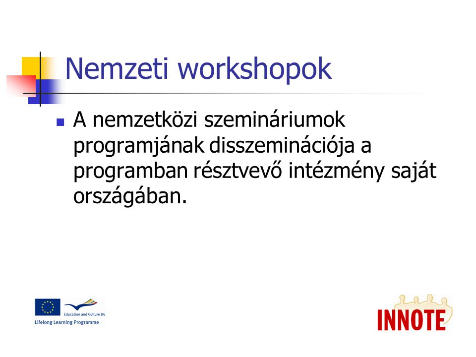 Nemzeti workshopok A nemzetközi szemináriumok programjának disszeminációja a programban résztvevő intézmény saját országában.