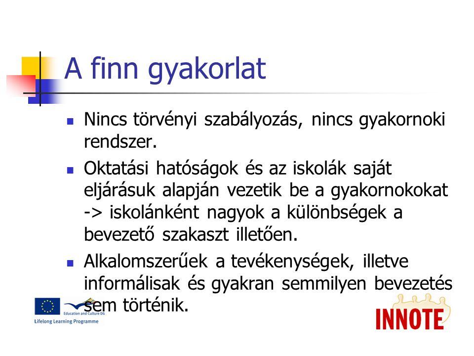 A finn gyakorlat Nincs törvényi szabályozás, nincs gyakornoki rendszer.