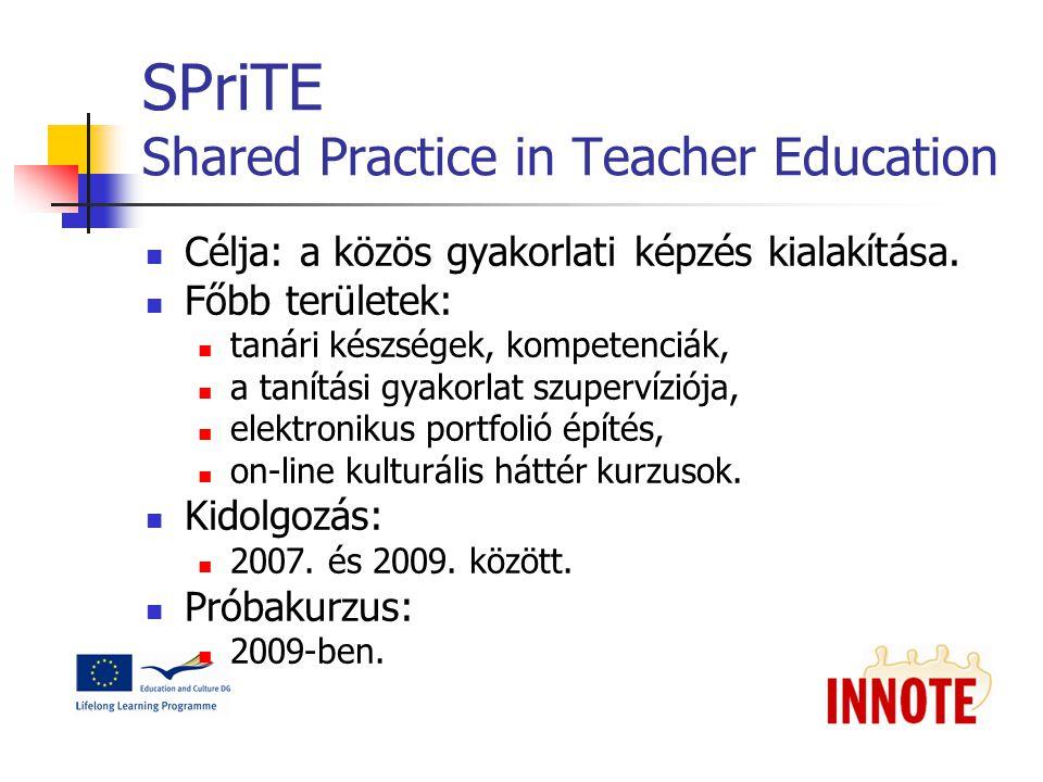SPriTE Shared Practice in Teacher Education Célja: a közös gyakorlati képzés kialakítása.