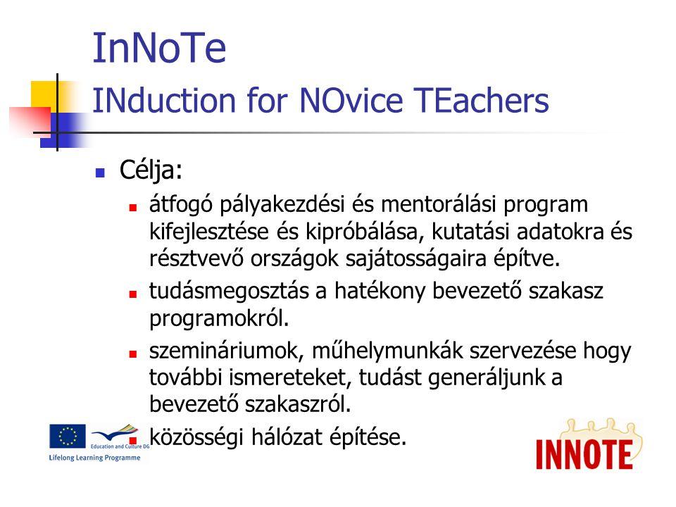 InNoTe INduction for NOvice TEachers Célja: átfogó pályakezdési és mentorálási program kifejlesztése és kipróbálása, kutatási adatokra és résztvevő országok sajátosságaira építve.
