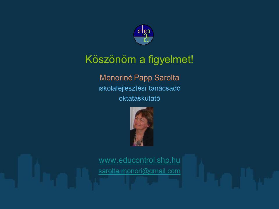 Köszönöm a figyelmet! Monoriné Papp Sarolta iskolafejlesztési tanácsadó oktatáskutató www.educontrol.shp.hu sarolta.monori@gmail.com