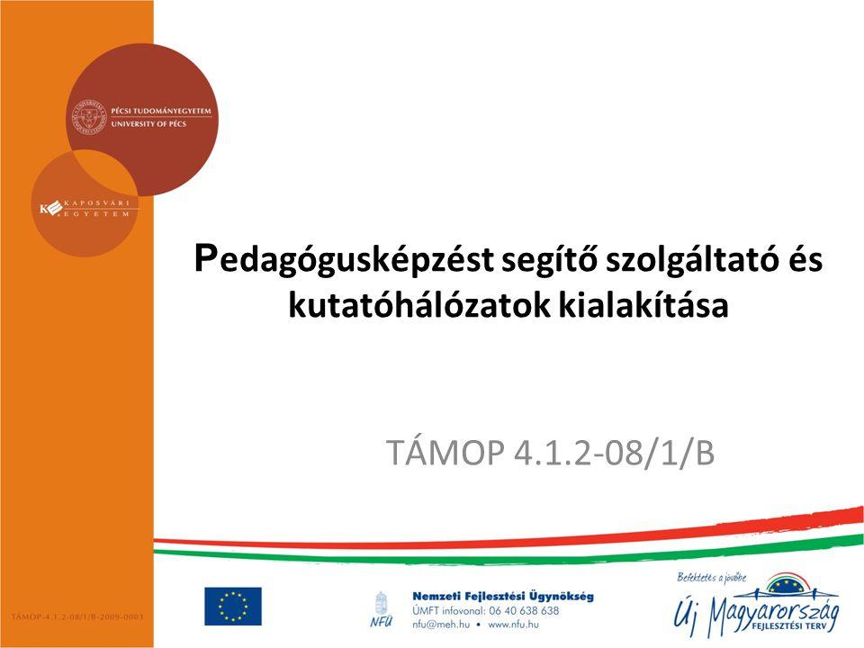 P edagógusképzést segítő szolgáltató és kutatóhálózatok kialakítása TÁMOP 4.1.2-08/1/B